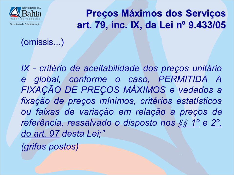 Preços Máximos dos Serviços art. 79, inc. IX, da Lei nº 9.433/05 (omissis...) IX - critério de aceitabilidade dos preços unitário e global, conforme o
