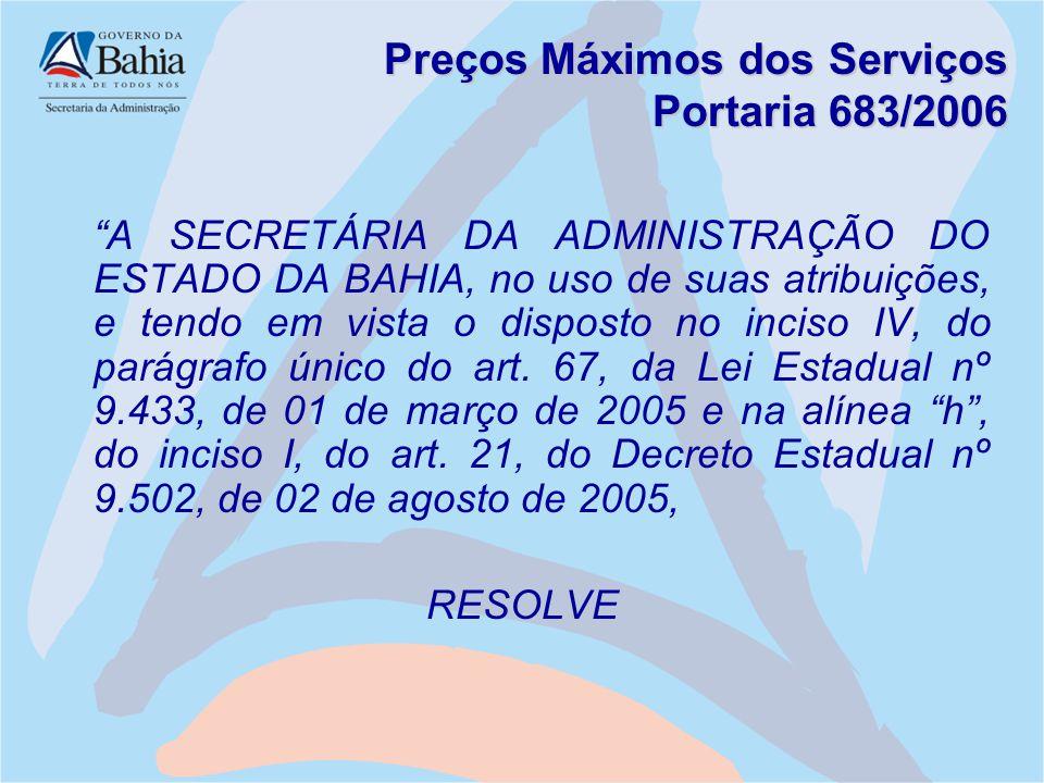 """Preços Máximos dos Serviços Portaria 683/2006 """"A SECRETÁRIA DA ADMINISTRAÇÃO DO ESTADO DA BAHIA, no uso de suas atribuições, e tendo em vista o dispos"""