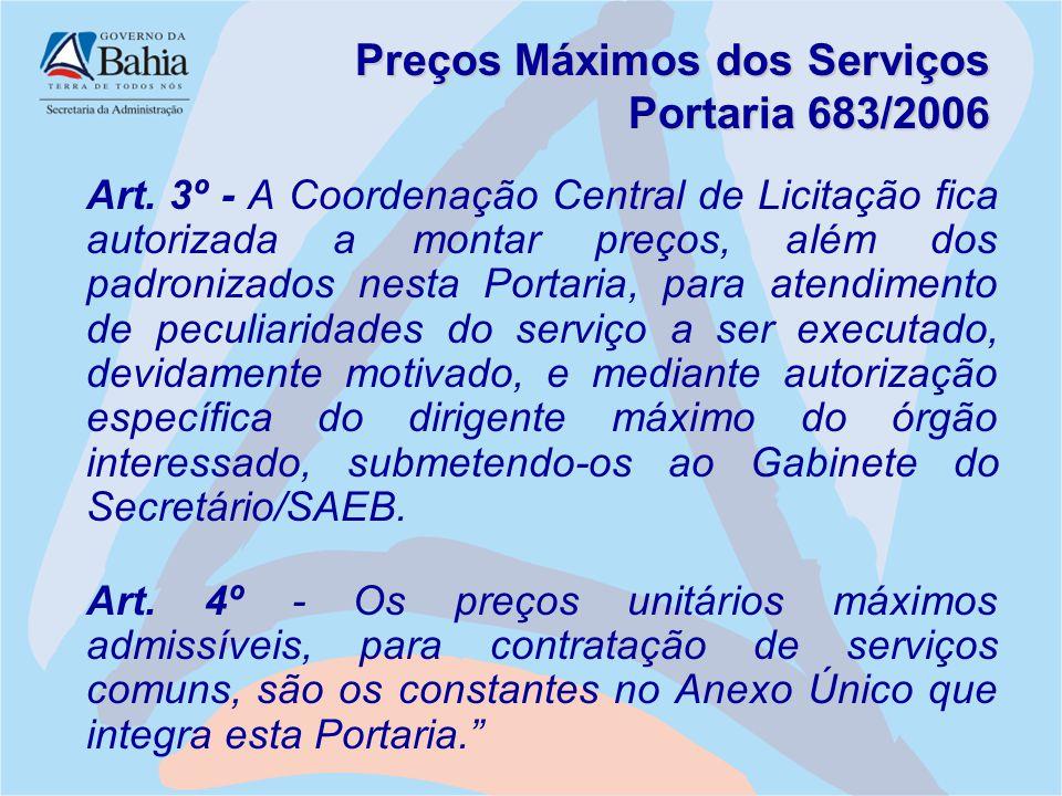 Preços Máximos dos Serviços Portaria 683/2006 Art. 3º - A Coordenação Central de Licitação fica autorizada a montar preços, além dos padronizados nest