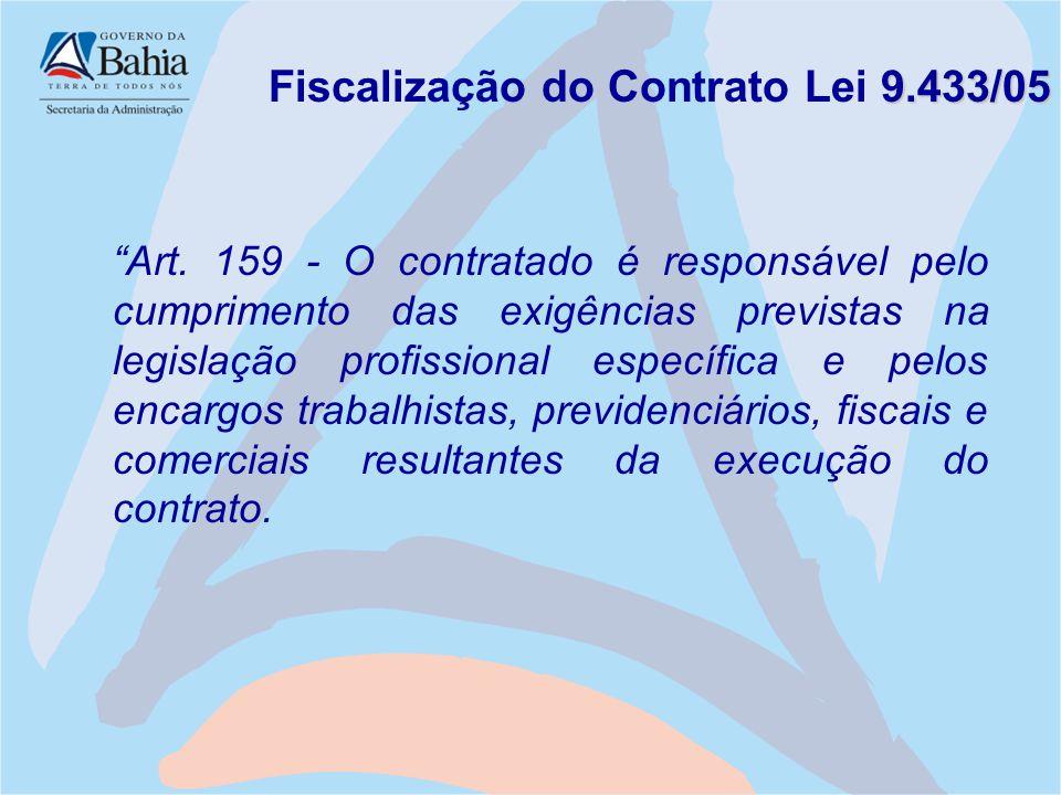 """9.433/05 Fiscalização do Contrato Lei 9.433/05 """"Art. 159 - O contratado é responsável pelo cumprimento das exigências previstas na legislação profissi"""