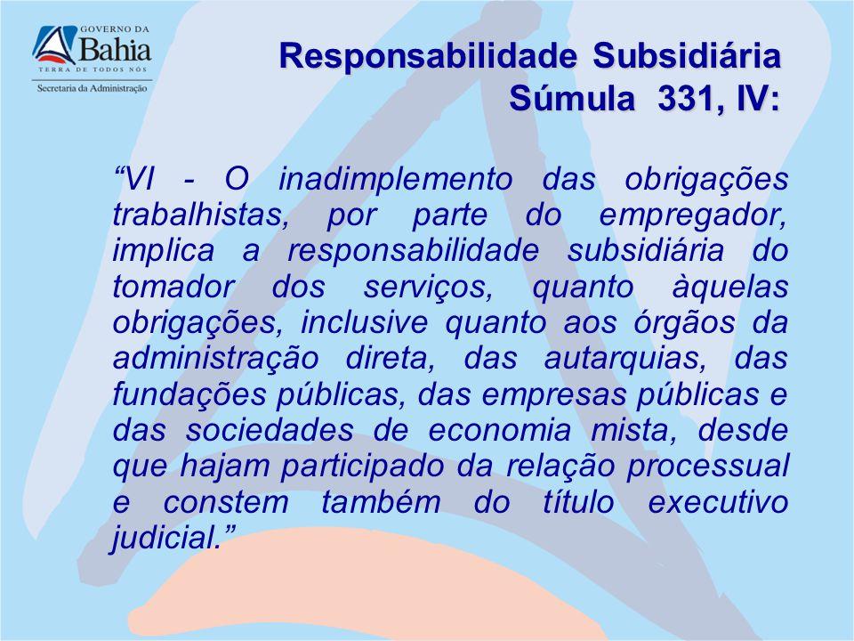 """Responsabilidade Subsidiária Súmula 331, IV: """"VI - O inadimplemento das obrigações trabalhistas, por parte do empregador, implica a responsabilidade s"""