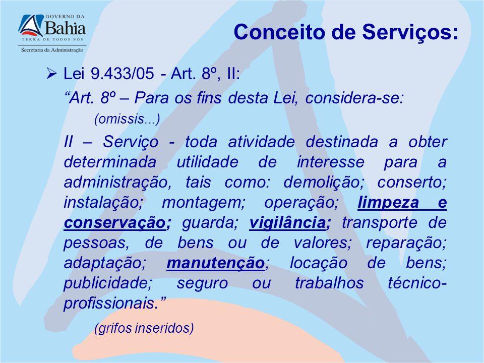 """Conceito de Serviços:  Lei 9.433/05 - Art. 8º, II: """"Art. 8º – Para os fins desta Lei, considera-se: (omissis...) II – Serviço - toda atividade destin"""