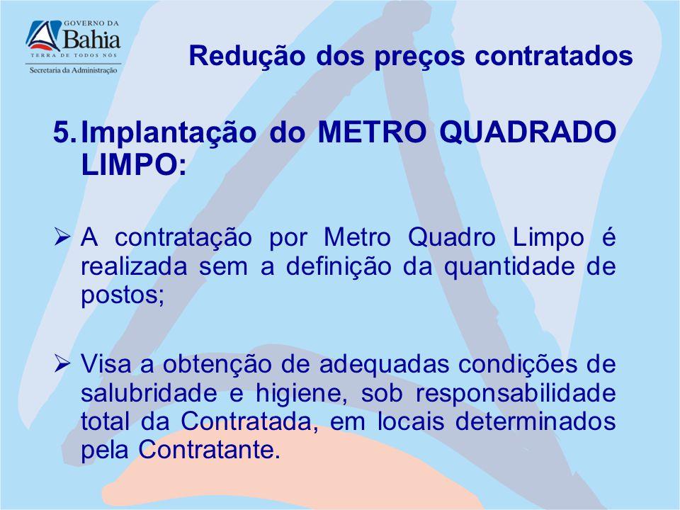 Redução dos preços contratados 5.Implantação do METRO QUADRADO LIMPO:  A contratação por Metro Quadro Limpo é realizada sem a definição da quantidade