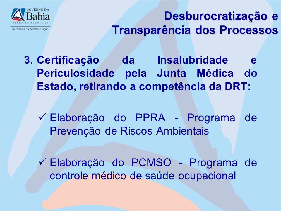 Desburocratização e Transparência dos Processos 3.Certificação da Insalubridade e Periculosidade pela Junta Médica do Estado, retirando a competência