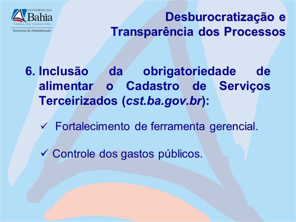 Desburocratização e Transparência dos Processos 6.Inclusão da obrigatoriedade de alimentar o Cadastro de Serviços Terceirizados (cst.ba.gov.br): Forta