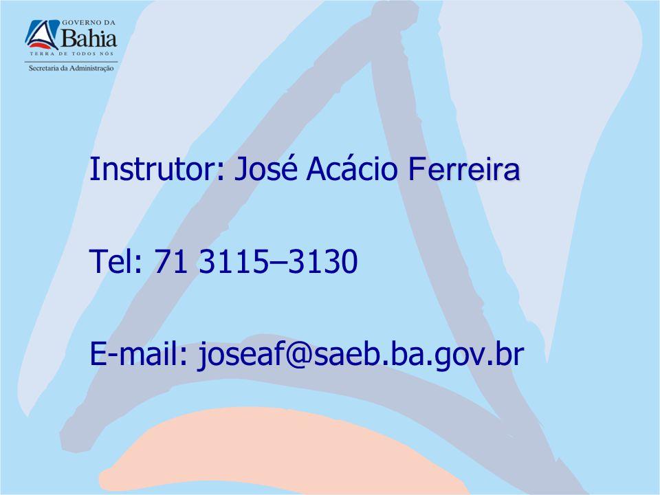 Ferreira Instrutor: José Acácio Ferreira Tel: 71 3115–3130 E-mail: joseaf@saeb.ba.gov.br