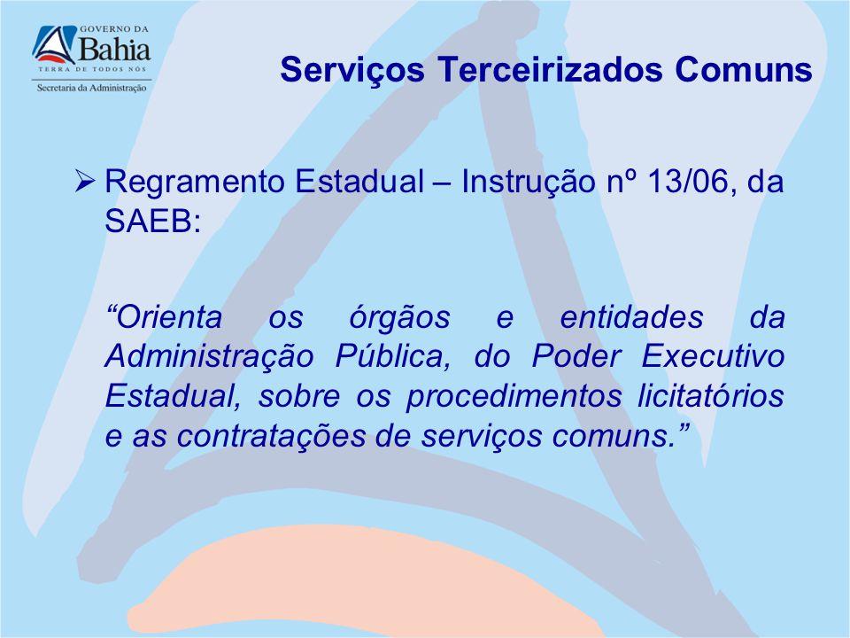 """Serviços Terceirizados Comuns  Regramento Estadual – Instrução nº 13/06, da SAEB: """"Orienta os órgãos e entidades da Administração Pública, do Poder E"""