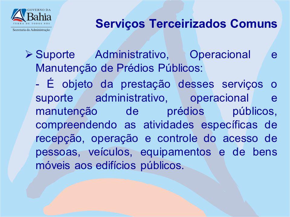 Serviços Terceirizados Comuns  Suporte Administrativo, Operacional e Manutenção de Prédios Públicos: - É objeto da prestação desses serviços o suport