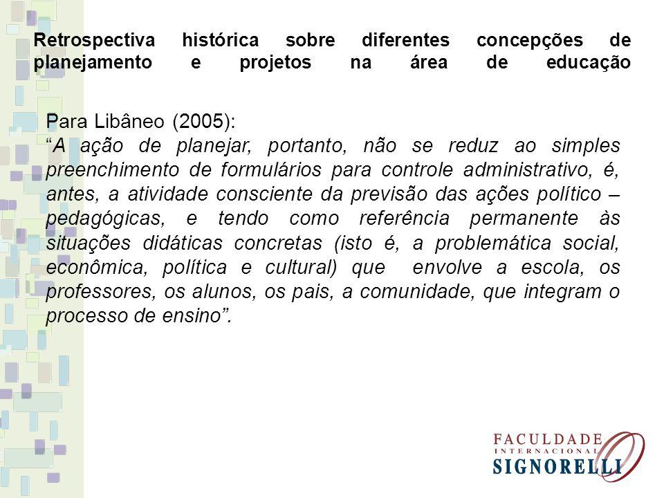 """Retrospectiva histórica sobre diferentes concepções de planejamento e projetos na área de educação Para Libâneo (2005): """"A ação de planejar, portanto,"""