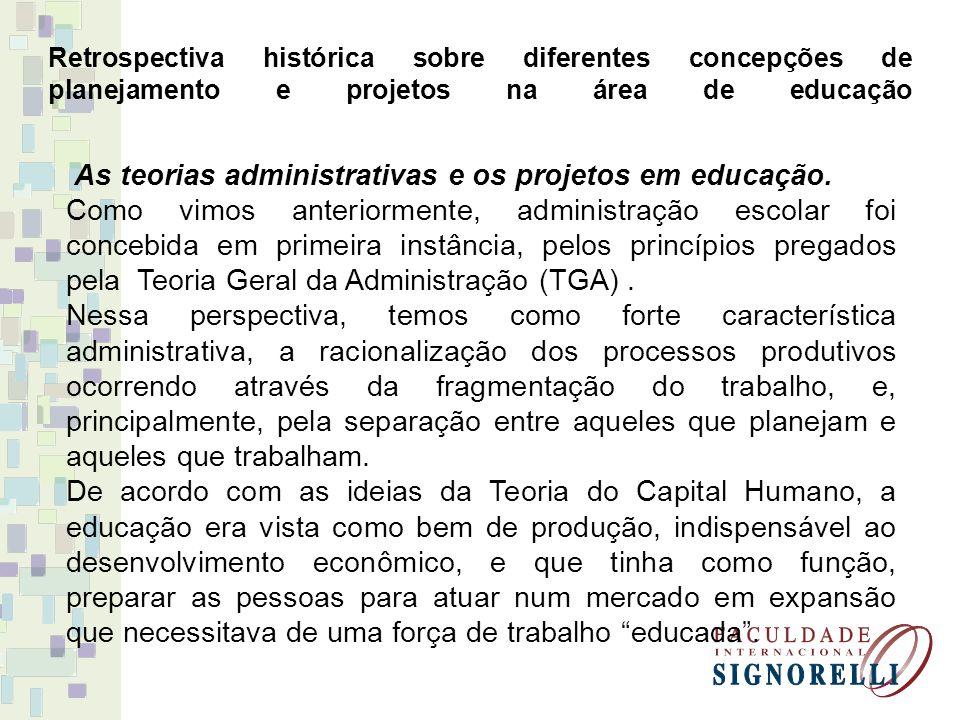 Retrospectiva histórica sobre diferentes concepções de planejamento e projetos na área de educação As teorias administrativas e os projetos em educaçã