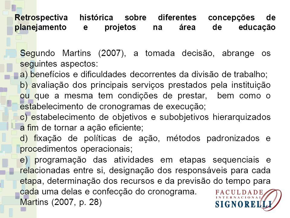 Retrospectiva histórica sobre diferentes concepções de planejamento e projetos na área de educação Segundo Martins (2007), a tomada decisão, abrange o