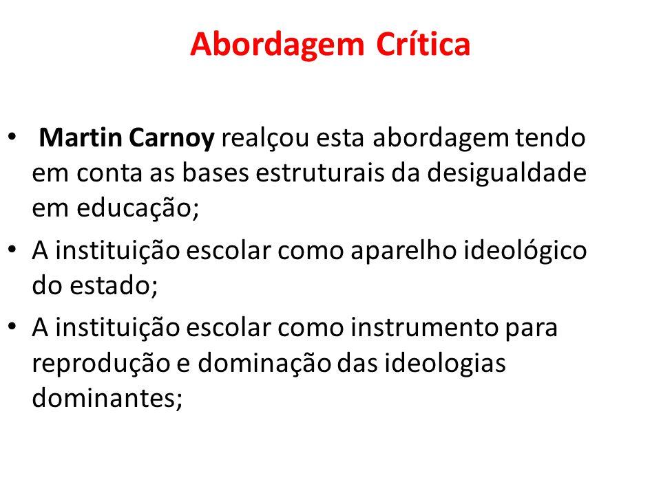 Abordagem Crítica Martin Carnoy realçou esta abordagem tendo em conta as bases estruturais da desigualdade em educação; A instituição escolar como apa