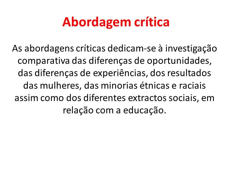 Abordagem crítica As abordagens críticas dedicam-se à investigação comparativa das diferenças de oportunidades, das diferenças de experiências, dos re