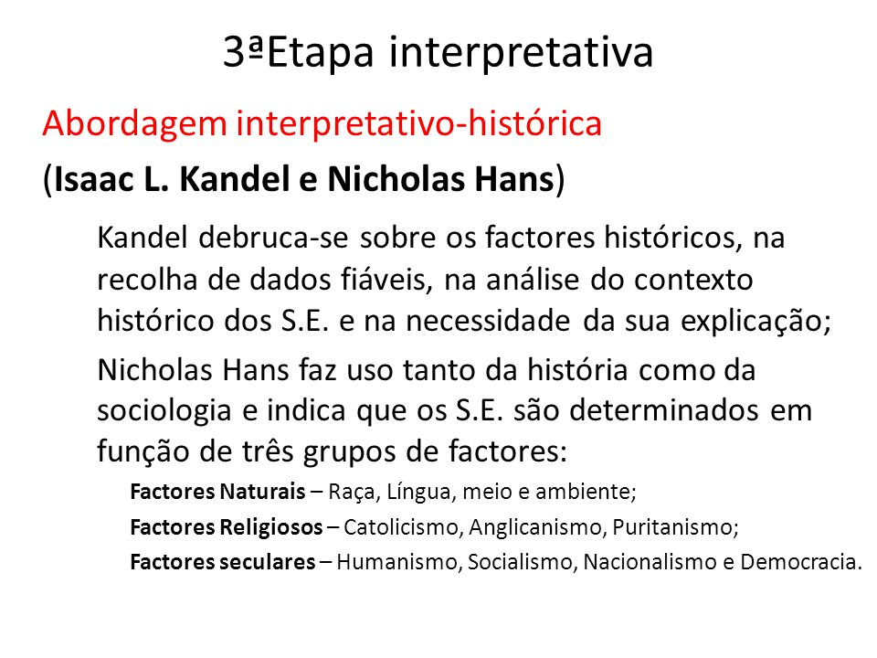 Etapa interpretativa Abordagem Interpretativo-Antropológica Nesta abordagem destacam-se Friedrich Schneider e Moehlman; Schneider indica que os factores configurativos do S.E.