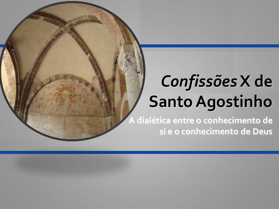 Confissões X de Santo Agostinho A dialética entre o conhecimento de si e o conhecimento de Deus