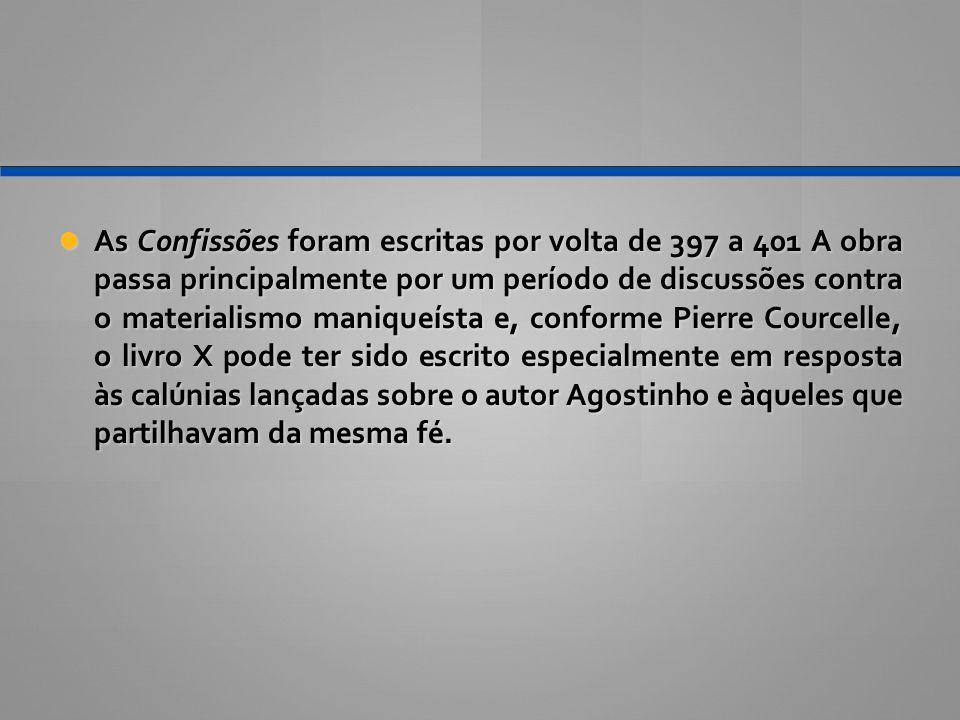 As Confissões foram escritas por volta de 397 a 401 A obra passa principalmente por um período de discussões contra o materialismo maniqueísta e, conf