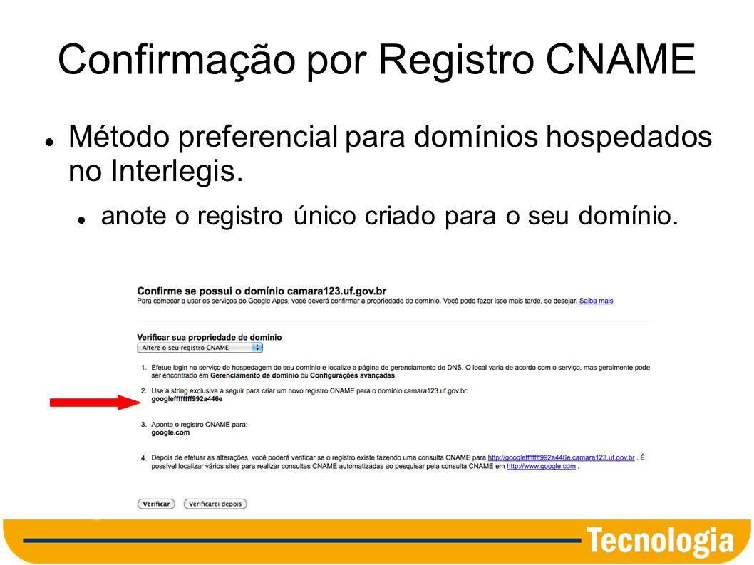 Alteração de DNS Solicite ao Interlegis a configuração do Google Apps (o domínio já deve estar registrado e hospedado no Interlegis).