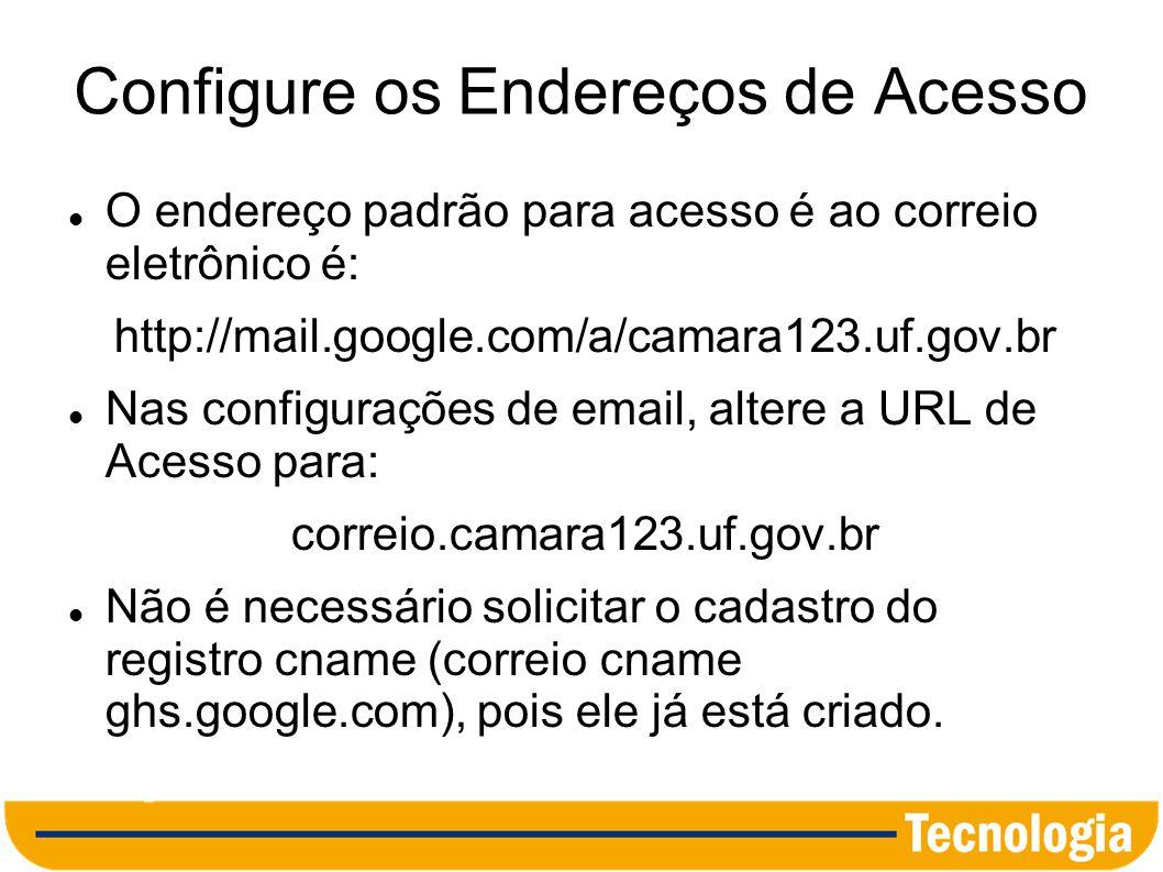 Configure os Endereços de Acesso Para a aplicação Textos, configue o endereço: docs.camara123.uf.gov.br Para a aplicação Agenda, configure o endereço: agenda.camara123.uf.gov.br Para a aplicação Sites, configure o endereço: sites.camara123.uf.gov.br