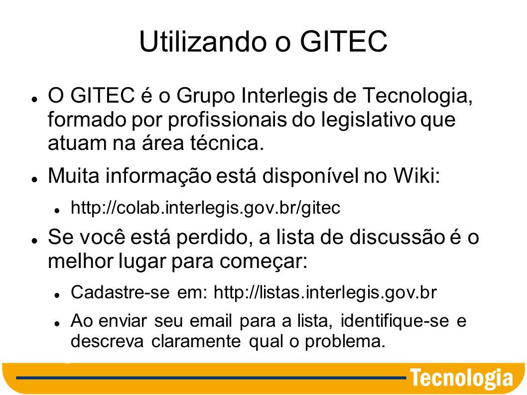 Utilizando o GITEC O GITEC é o Grupo Interlegis de Tecnologia, formado por profissionais do legislativo que atuam na área técnica. Muita informação es