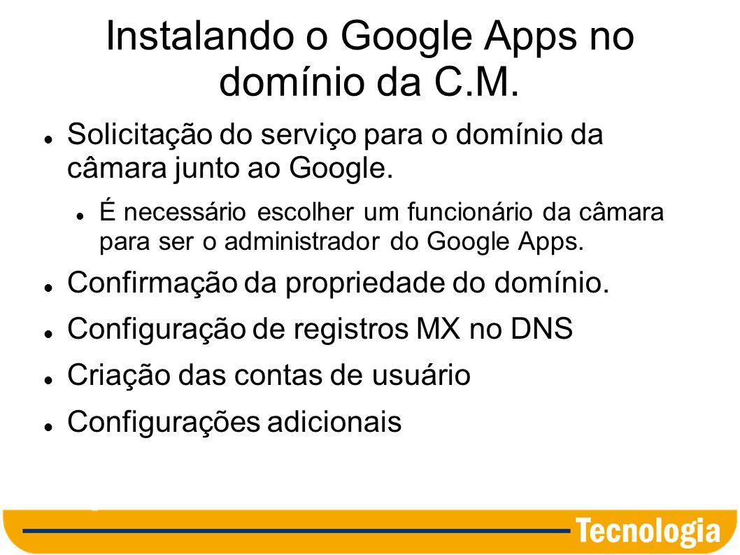 Solicitando o Serviço ao Google Acesse o seguinte endereço e clique no botão Primeiros Passos http://www.google.com/apps/intl/pt-BR/group/