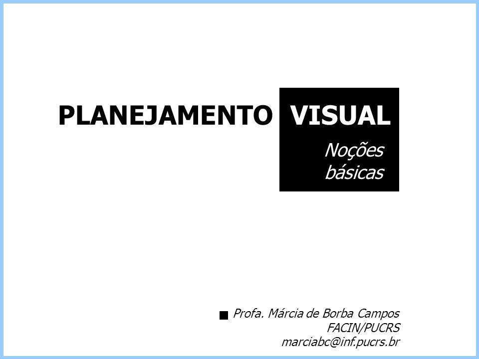 PLANEJAMENTO VISUAL Noções básicas Profa. Márcia de Borba Campos FACIN/PUCRS marciabc@inf.pucrs.br