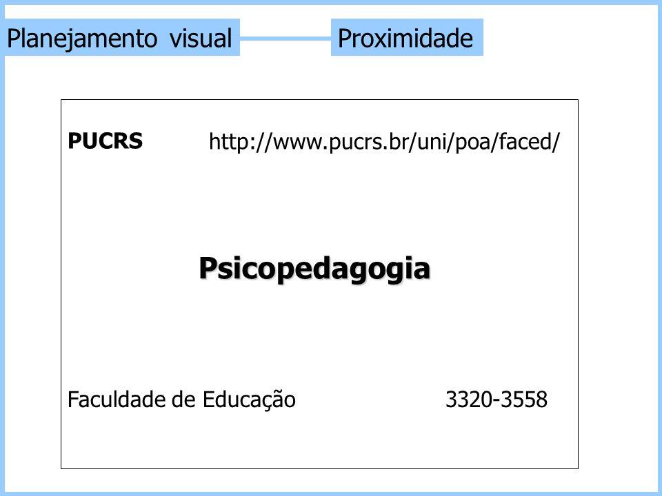Proximidade PUCRS 3320-3558Faculdade de Educação Psicopedagogia http://www.pucrs.br/uni/poa/faced/ Planejamento visual