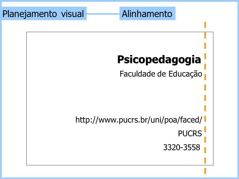 Alinhamento PUCRS 3320-3558 Faculdade de Educação Psicopedagogia http://www.pucrs.br/uni/poa/faced/ Planejamento visual