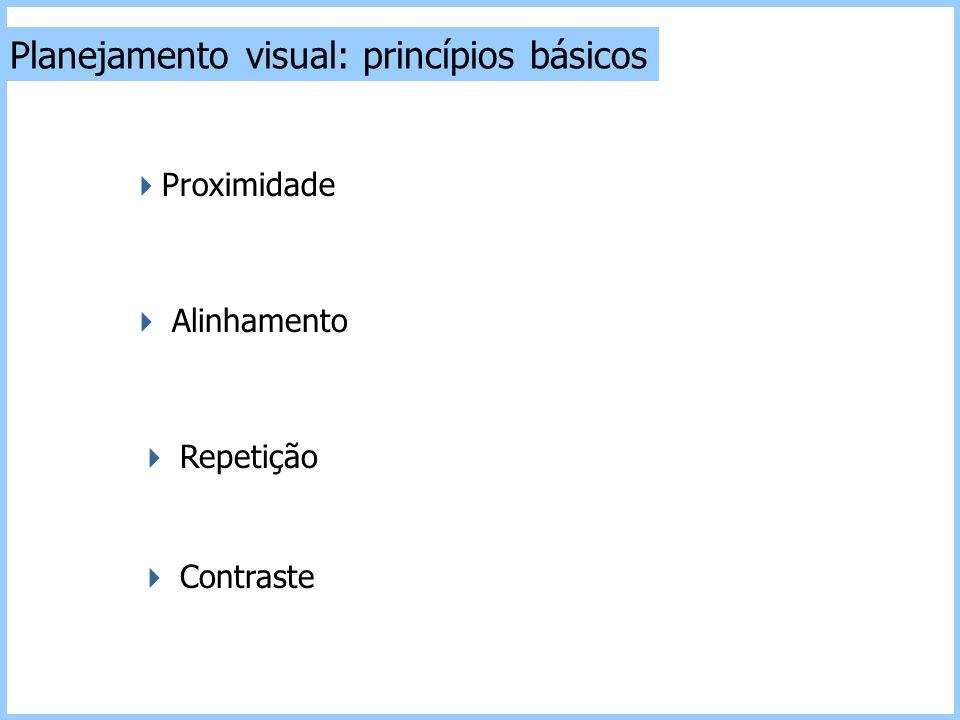 Planejamento visual: princípios básicos  Contraste  Repetição  Alinhamento  Proximidade