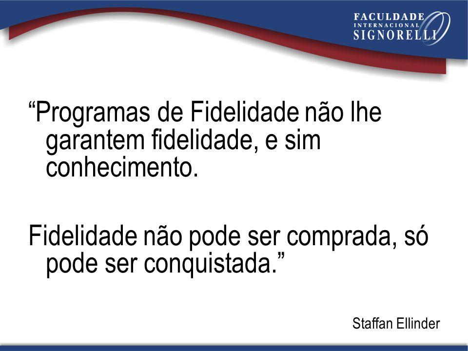 """""""Programas de Fidelidade não lhe garantem fidelidade, e sim conhecimento. Fidelidade não pode ser comprada, só pode ser conquistada."""" Staffan Ellinder"""