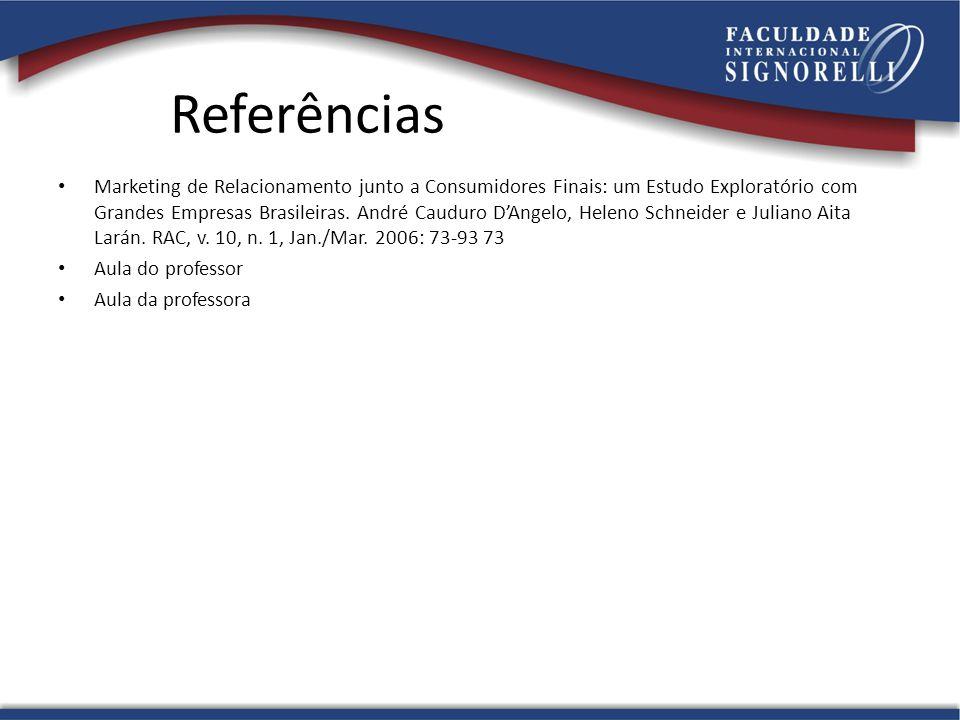 Referências Marketing de Relacionamento junto a Consumidores Finais: um Estudo Exploratório com Grandes Empresas Brasileiras. André Cauduro D'Angelo,