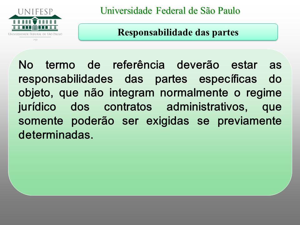 Universidade Federal de São Paulo Responsabilidade das partes No termo de referência deverão estar as responsabilidades das partes específicas do obje