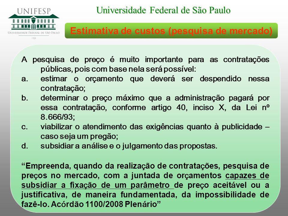 Universidade Federal de São Paulo Estimativa de custos (pesquisa de mercado) A pesquisa de preço é muito importante para as contratações públicas, poi