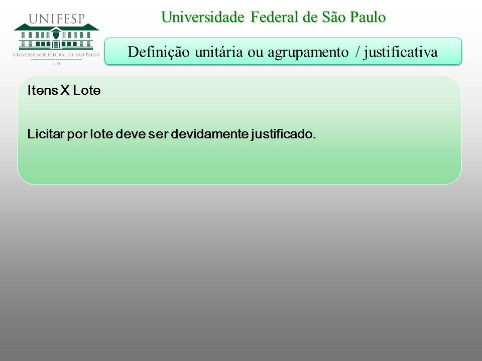 Universidade Federal de São Paulo Definição unitária ou agrupamento / justificativa Itens X Lote Licitar por lote deve ser devidamente justificado.
