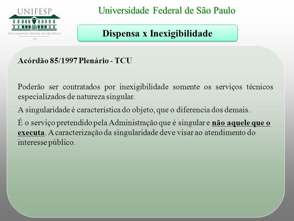 Universidade Federal de São Paulo Dispensa x Inexigibilidade Acórdão 85/1997 Plenário - TCU Poderão ser contratados por inexigibilidade somente os ser