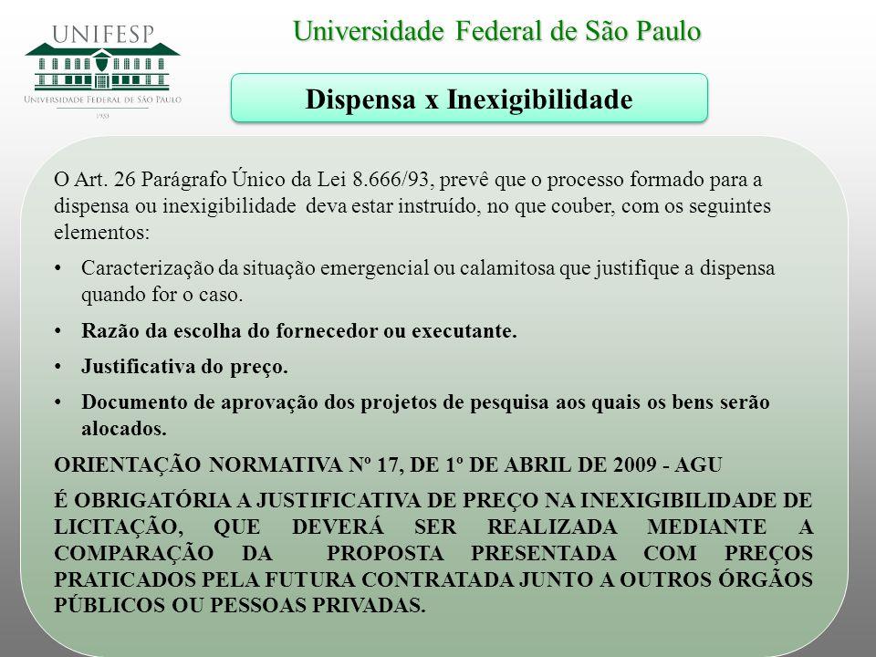 Universidade Federal de São Paulo Dispensa x Inexigibilidade O Art. 26 Parágrafo Único da Lei 8.666/93, prevê que o processo formado para a dispensa o