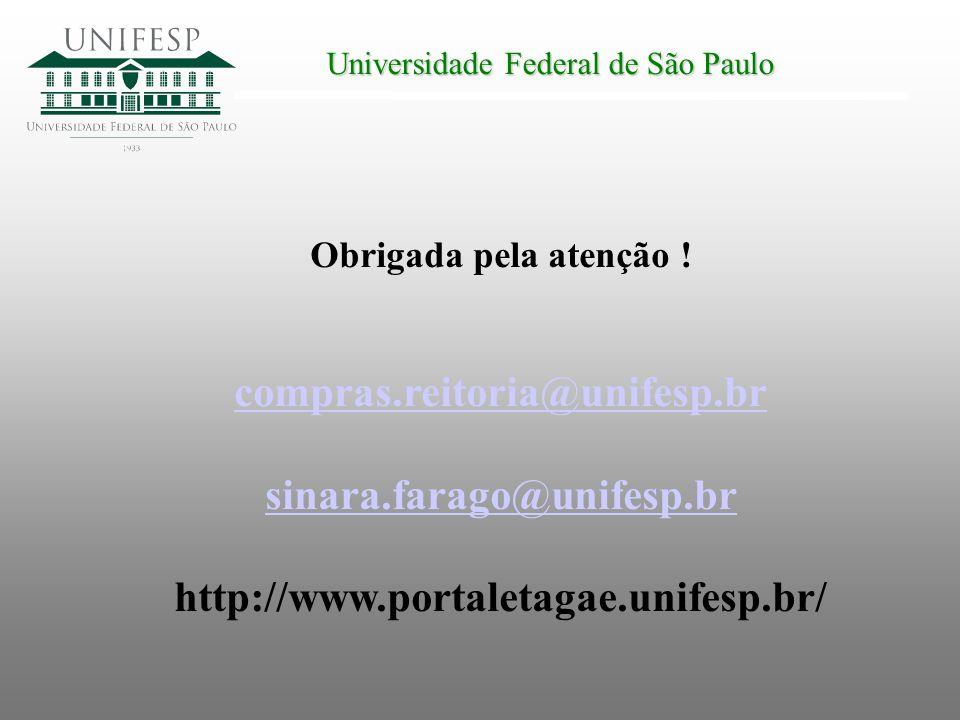 Universidade Federal de São Paulo Obrigada pela atenção ! compras.reitoria@unifesp.br sinara.farago@unifesp.br http://www.portaletagae.unifesp.br/