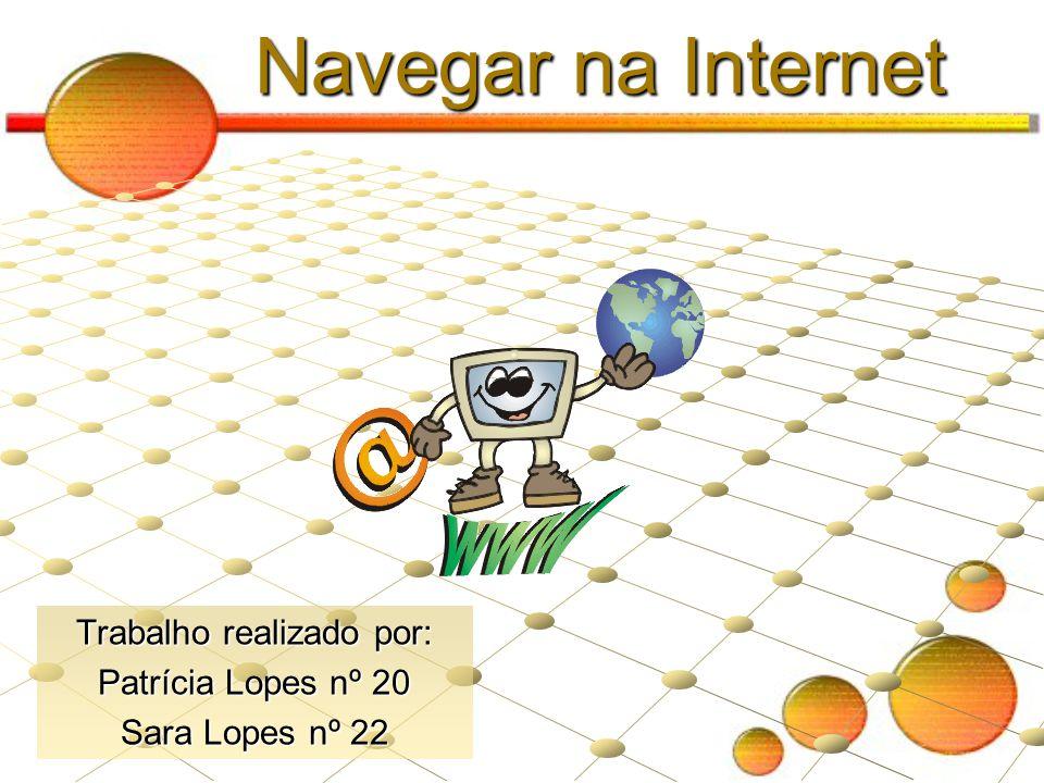 Navegar na Internet Trabalho realizado por: Patrícia Lopes nº 20 Sara Lopes nº 22