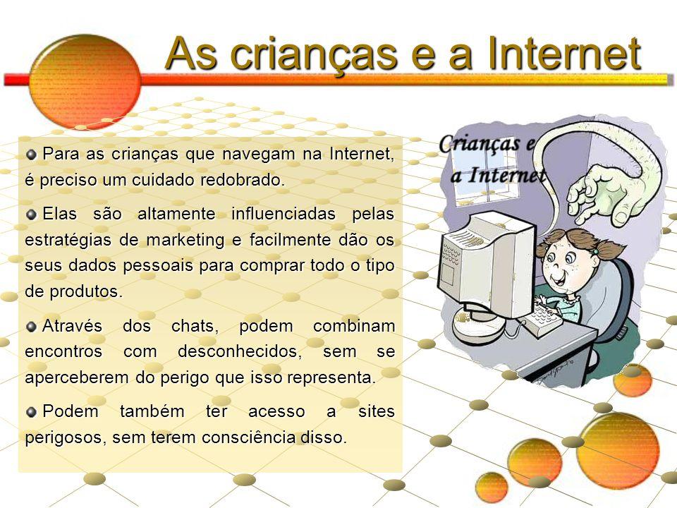 As crianças e a Internet Para as crianças que navegam na Internet, é preciso um cuidado redobrado. Para as crianças que navegam na Internet, é preciso