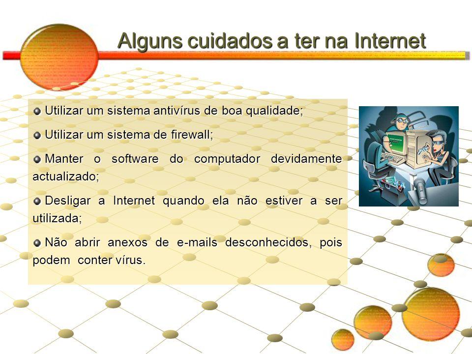 Alguns cuidados a ter na Internet Utilizar um sistema antivírus de boa qualidade; Utilizar um sistema de firewall; Manter o software do computador dev