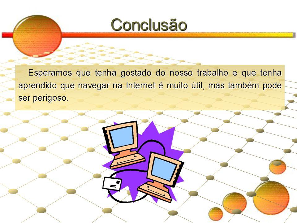 Bibliografia Para realizarmos este trabalho fomos aos seguintes sites: http://turma.sapo.pt/Xz452/520426.html http://www.educare.pt/educare/Actualidade.Noticia.aspx?contentid=1037 2311DFA3A1FE0440003BA2C8E70&opsel=1&channelid=0 http://www.microsoft.com/brasil/athome/security/children/default.mspx