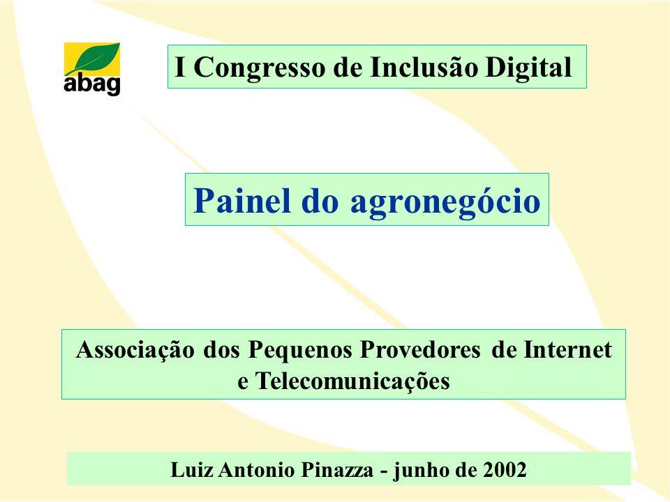 Painel do agronegócio Associação dos Pequenos Provedores de Internet e Telecomunicações I Congresso de Inclusão Digital Luiz Antonio Pinazza - junho d