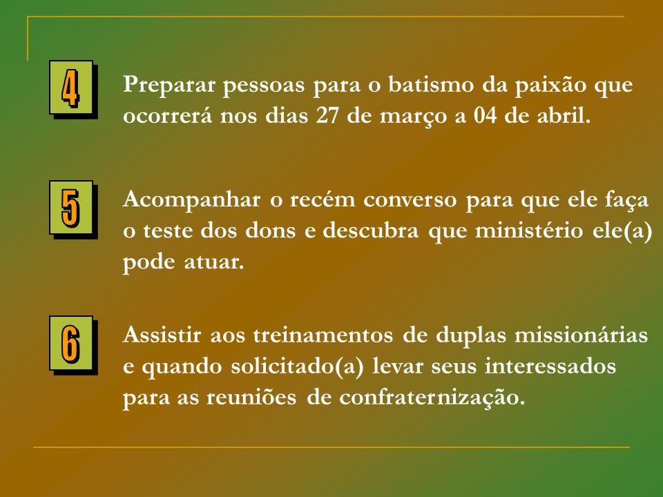 Acompanhar o recém converso para que ele faça o teste dos dons e descubra que ministério ele(a) pode atuar. Assistir aos treinamentos de duplas missio