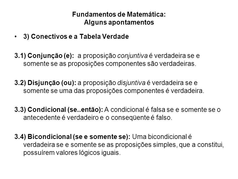 Fundamentos de Matemática: Alguns apontamentos 3) Conectivos e a Tabela Verdade 3.1) Conjunção (e): a proposição conjuntiva é verdadeira se e somente