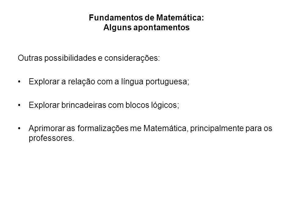 Fundamentos de Matemática: Alguns apontamentos Outras possibilidades e considerações: Explorar a relação com a língua portuguesa; Explorar brincadeira