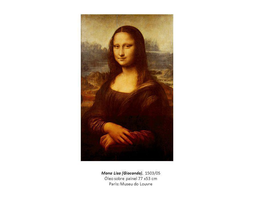 Mona Lisa (Gioconda), 1503/05 Óleo sobre painel 77 x53 cm Paris: Museu do Louvre