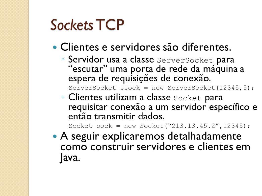 """Sockets TCP Clientes e servidores são diferentes. ◦ Servidor usa a classe ServerSocket para """"escutar"""" uma porta de rede da máquina a espera de requisi"""