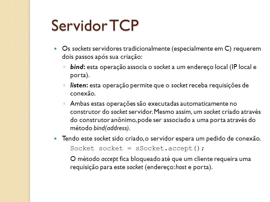 Servidor TCP Os sockets servidores tradicionalmente (especialmente em C) requerem dois passos após sua criação: ◦ bind: esta operação associa o socket