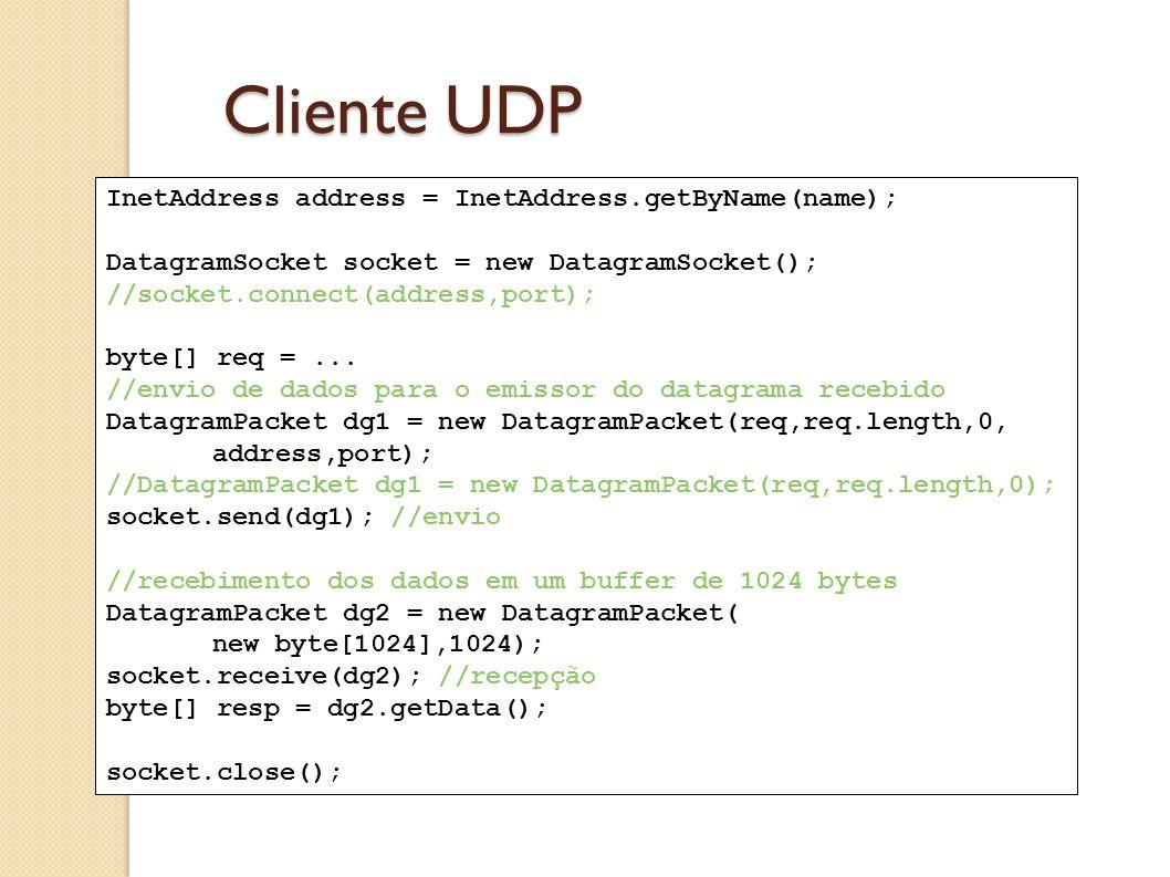 Cliente UDP InetAddress address = InetAddress.getByName(name); DatagramSocket socket = new DatagramSocket(); //socket.connect(address,port); byte[] re