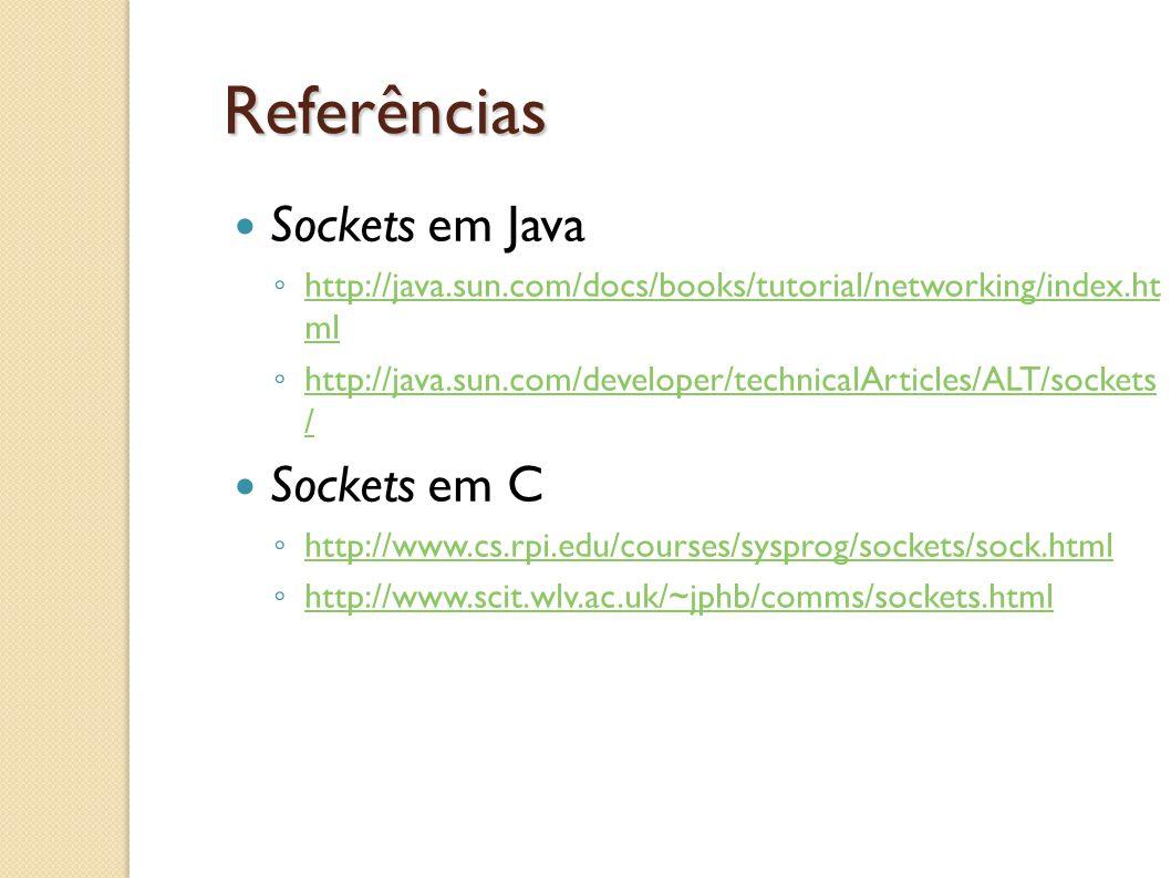 Referências Sockets em Java ◦ http://java.sun.com/docs/books/tutorial/networking/index.ht ml http://java.sun.com/docs/books/tutorial/networking/index.