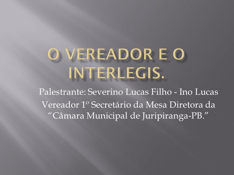 """Palestrante: Severino Lucas Filho - Ino Lucas Vereador 1º Secretário da Mesa Diretora da """"Câmara Municipal de Juripiranga-PB."""""""